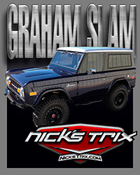GRAHAM SLAM Bronco by Nick's Trix
